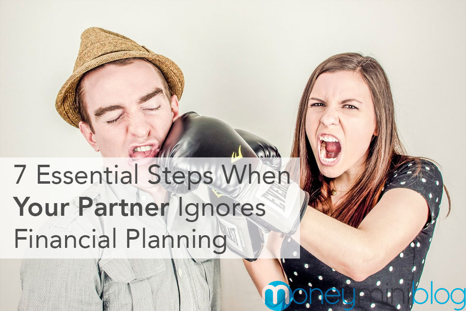 7 Essential Steps When Your Partner Ignores Financial Planning