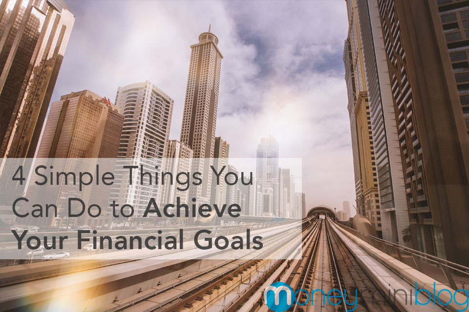 4 Simple Things You Can Do to Achieve Your Financial Goals In 2017