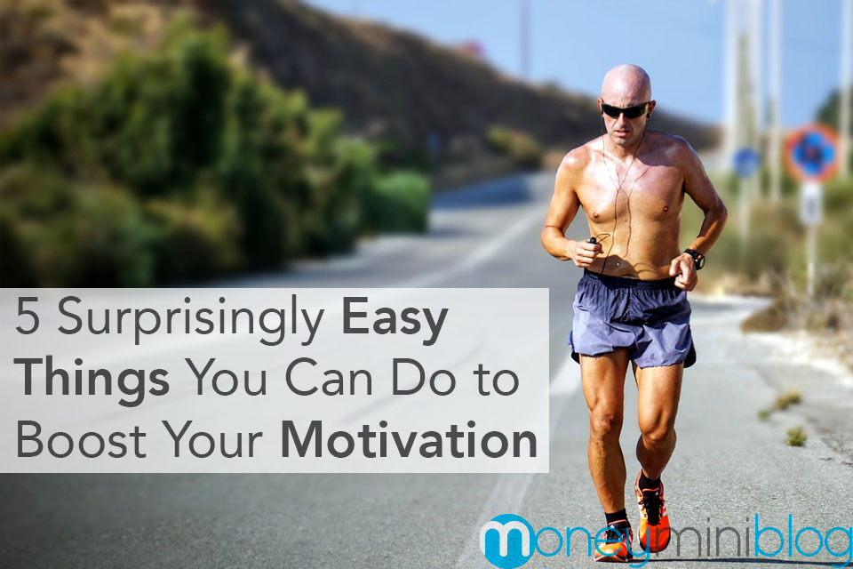 5 Surprisingly Easy Things You Can Do to Boost Your Motivation