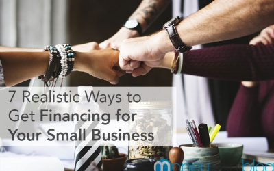 7 Realistic Ways to Get Financing for Your Small Business