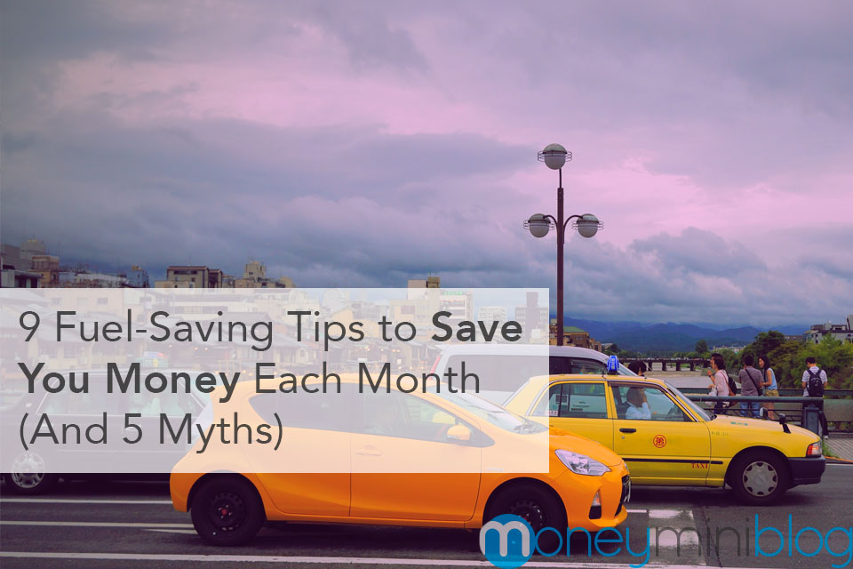 9 Fuel-Saving Tips to Save You Money Each Month (And 5 Myths)