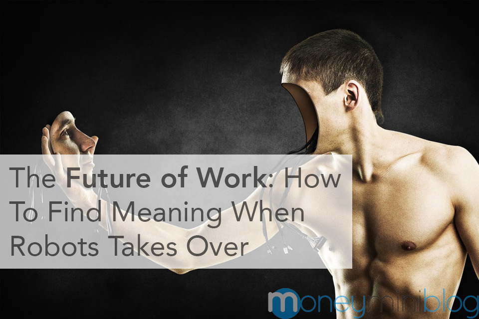 The Future of Work: How To Find Meaning When Robots Takes Over