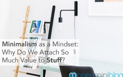 Minimalism as a Mindset: Why Do We Attach So Much Value to Stuff?