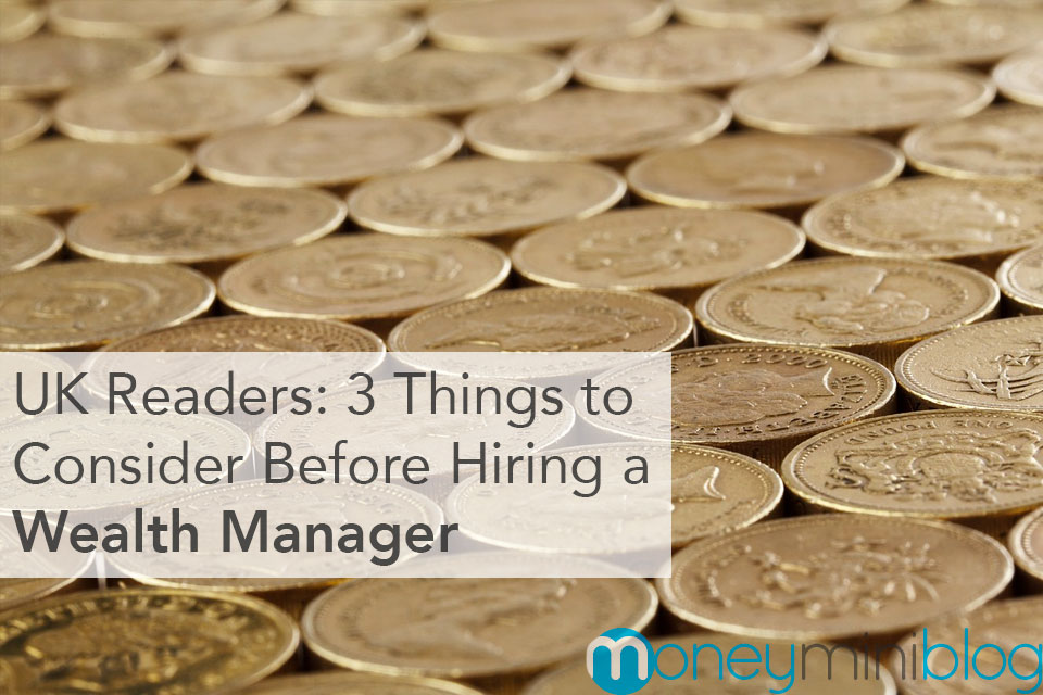 UK Readers: 3 Things to Consider Before Hiring a Wealth Manager