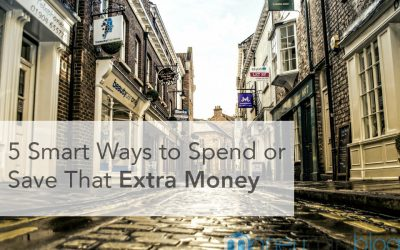 5 Smart Ways to Spend or Save That Extra Money