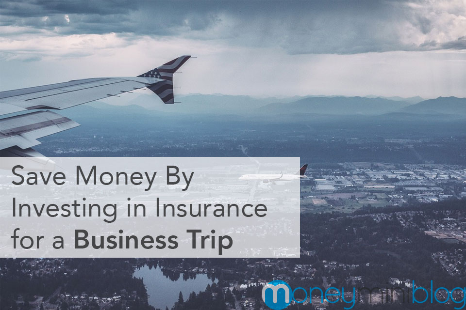 Save Money By Investing in Insurance for a Business Trip