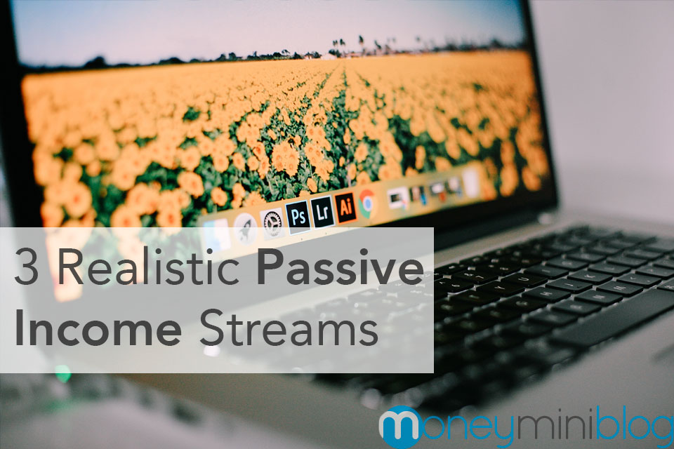 3 Realistic Passive Income Streams
