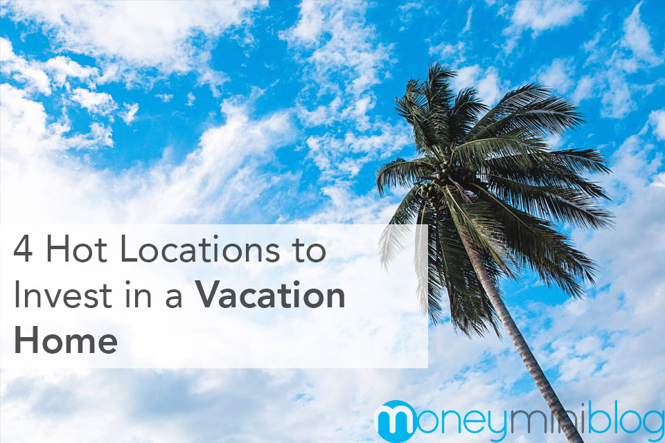 4 Hot Locations to Invest in a Vacation Home