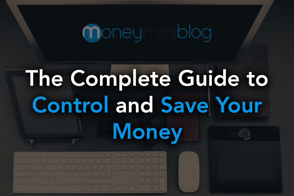 The Complete Guide to Control and Save Your Money
