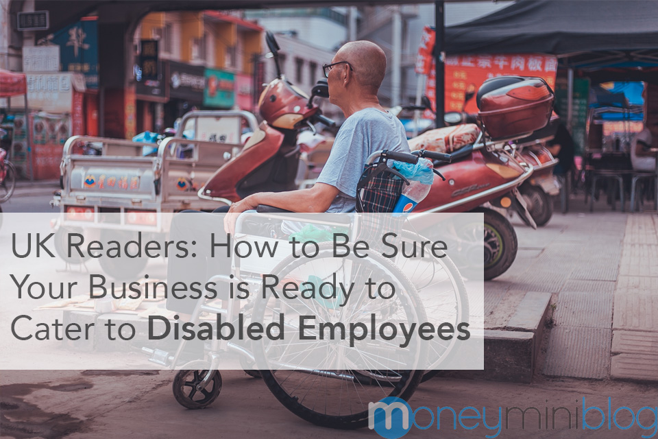 UK Readers: How to Be Sure Your Business is Ready to Cater to Disabled Employees