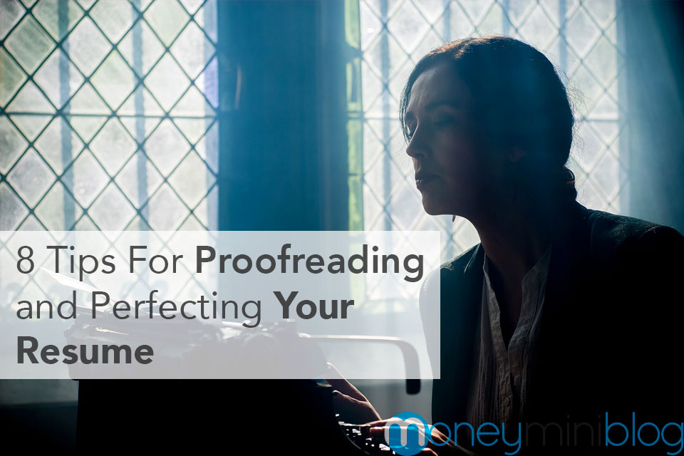 8 Tips For Proofreading and Perfecting Your Resume