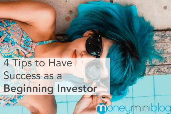 4 Tips to Have Success as a Beginning Investor