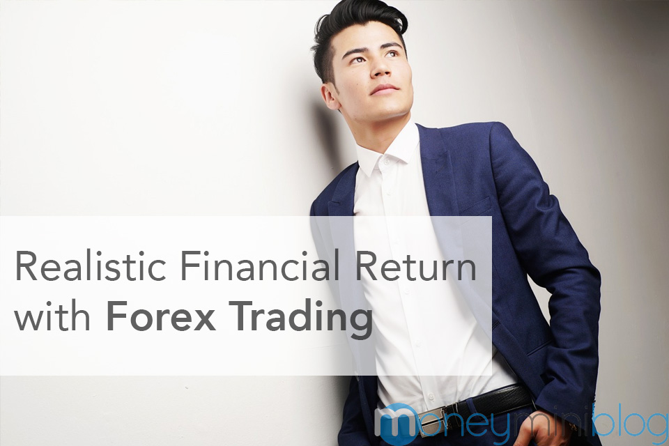 Realistic Financial Return with Forex Trading