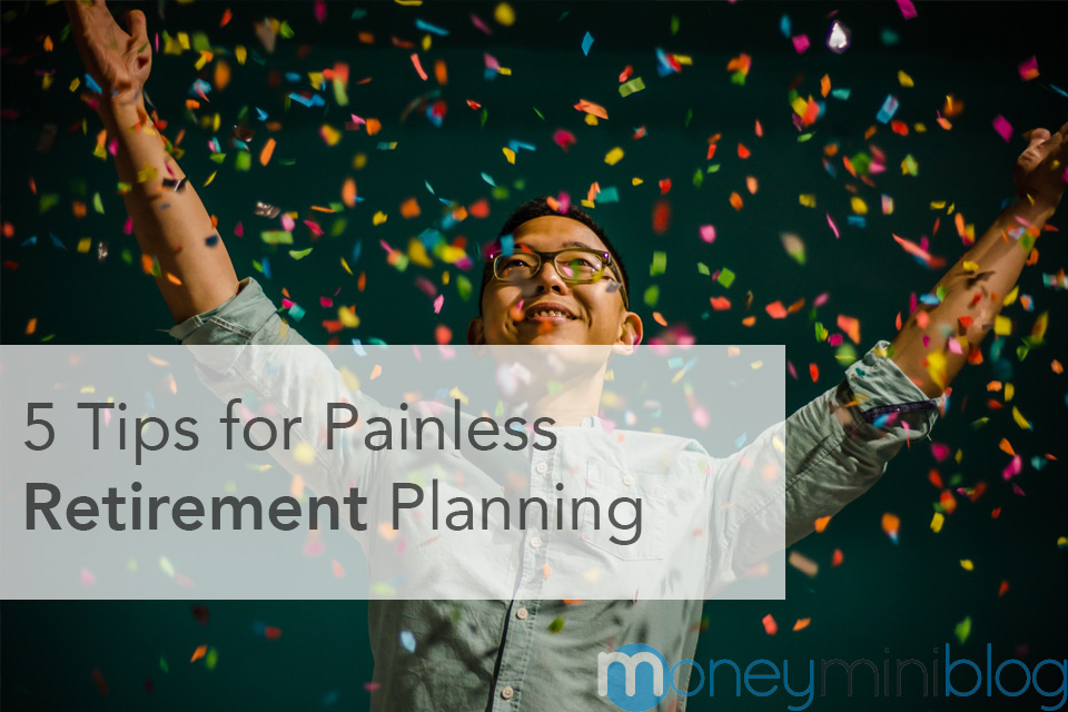 5 Tips for Painless Retirement Planning