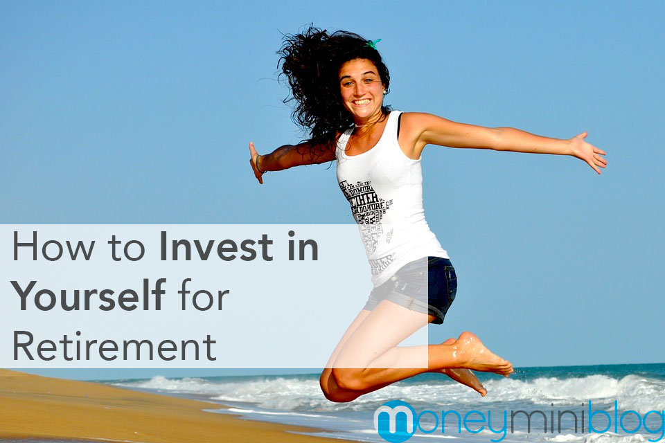 How to Invest in Yourself for Retirement