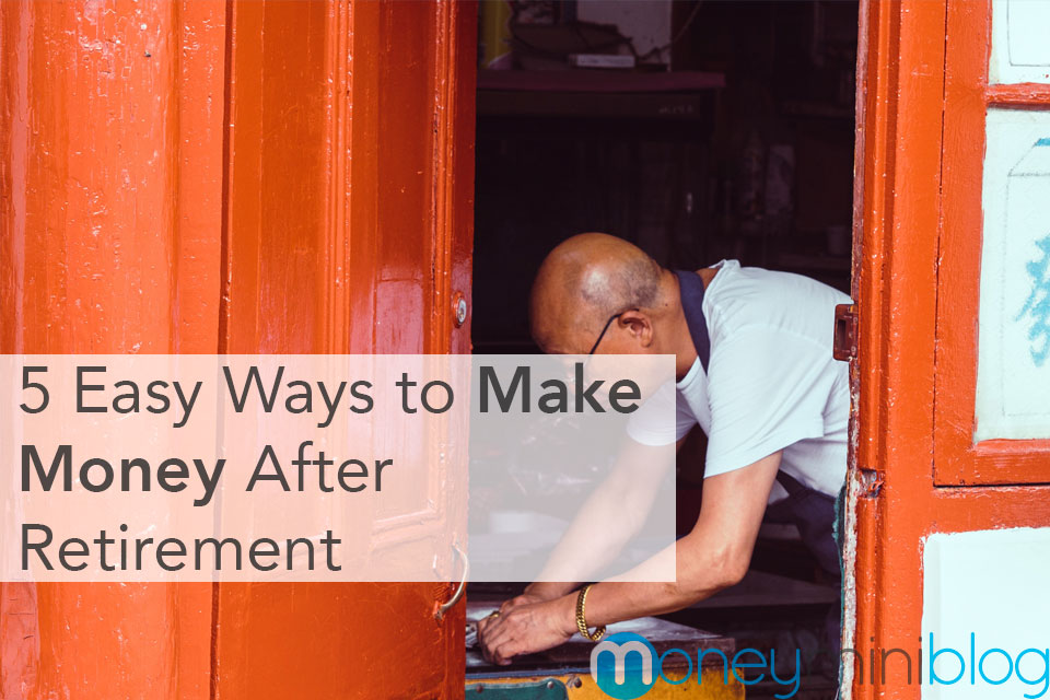 5 Easy Ways to Make Money After Retirement