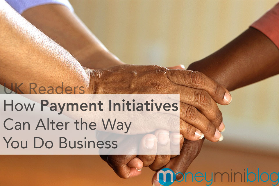 How Payment Initiatives Can Alter the Way You Do Business