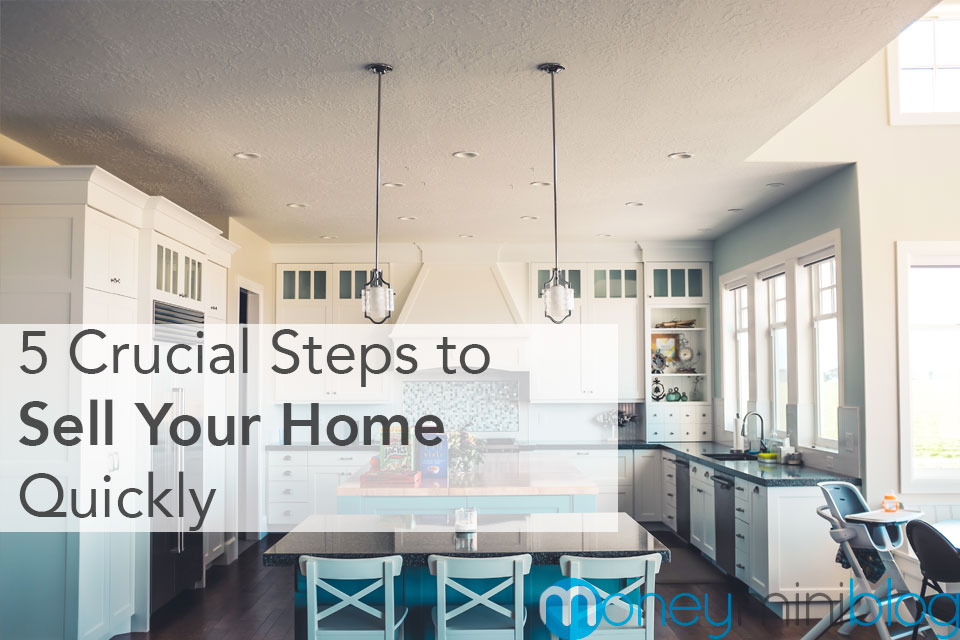 5 Crucial Steps To Sell Your Home Quickly