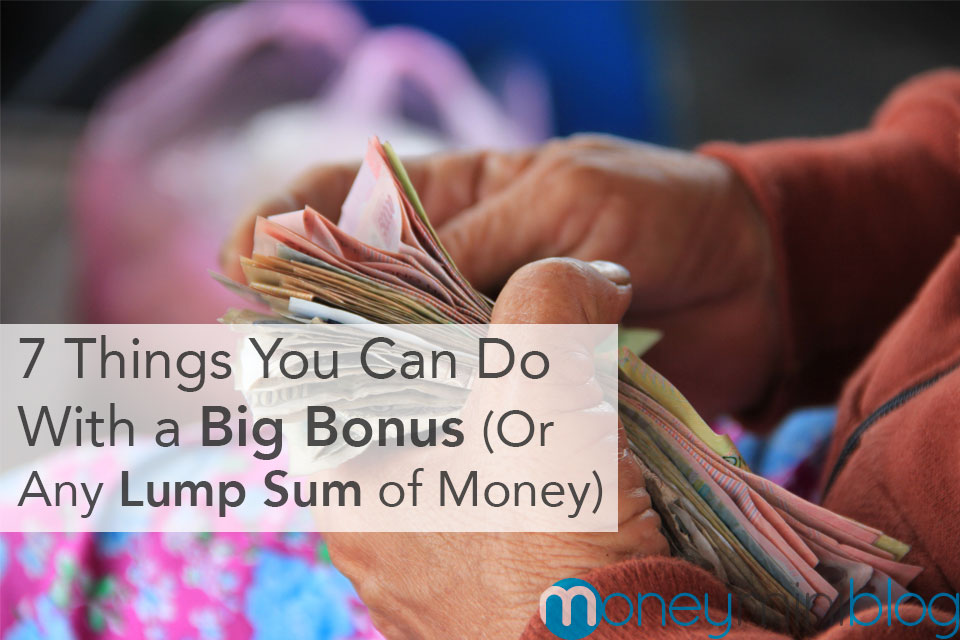 7 Things You Can Do With a Big Bonus (Or Any Other Lump Sum of Money)
