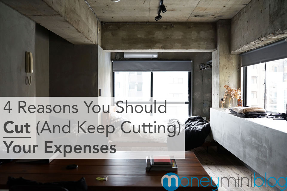 4 Reasons You Should Cut (And Keep Cutting) Your Expenses
