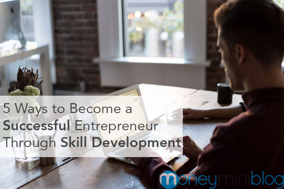 5 Ways to Become a Successful Entrepreneur Through Skill Development