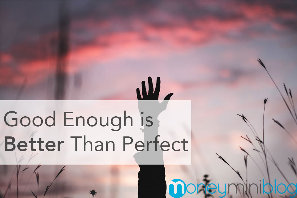 Good Enough is Better Than Perfect