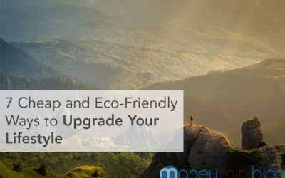 7 Cheap and Eco-Friendly Ways to Upgrade Your Lifestyle