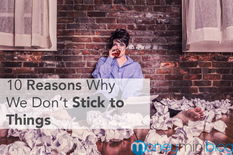 10 Reasons Why We Don't Stick to Things