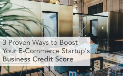 3 Proven Ways To Boost Your E-Commerce Startup's Business Credit Score