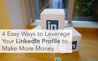 4 Easy Ways to Leverage Your LinkedIn Profile to Make More Money