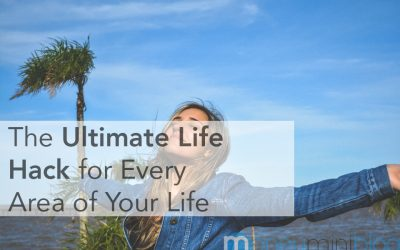 The Ultimate Life Hack for Every Area of Your Life