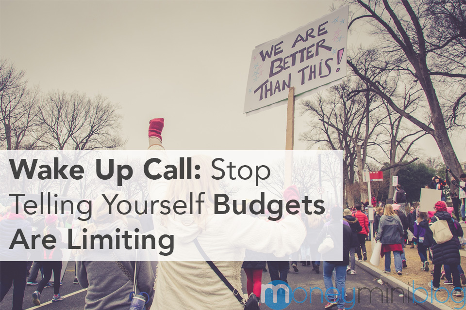 Wake Up Call: Stop Telling Yourself Budgets Are Limiting