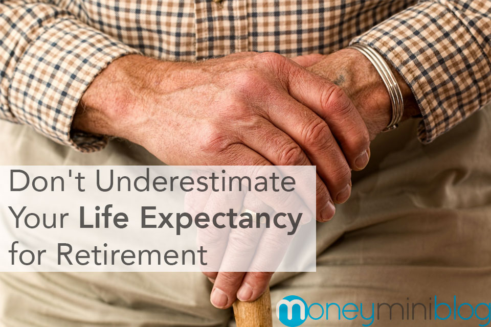 Don't Underestimate Your Life Expectancy for Retirement