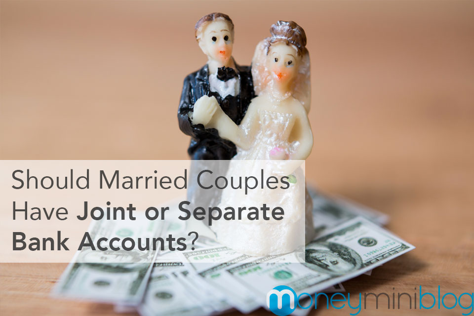Should Married Couples Have Joint or Separate Bank Accounts?