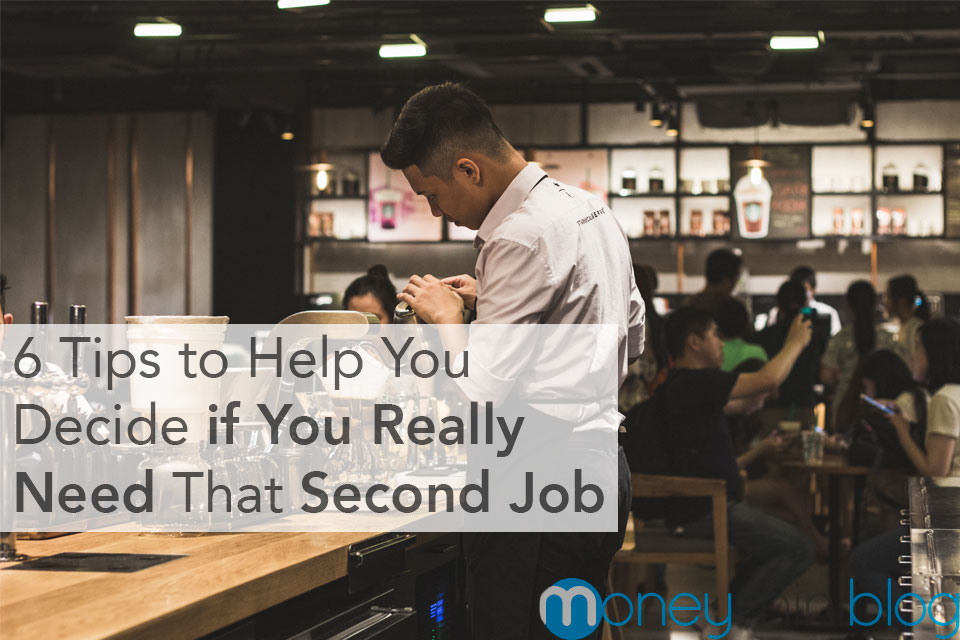 6 Tips to Help You Decide if You Really Need That Second Job