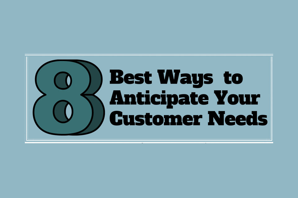 8 Ways to Anticipate Your Customer's Needs [Infographic]