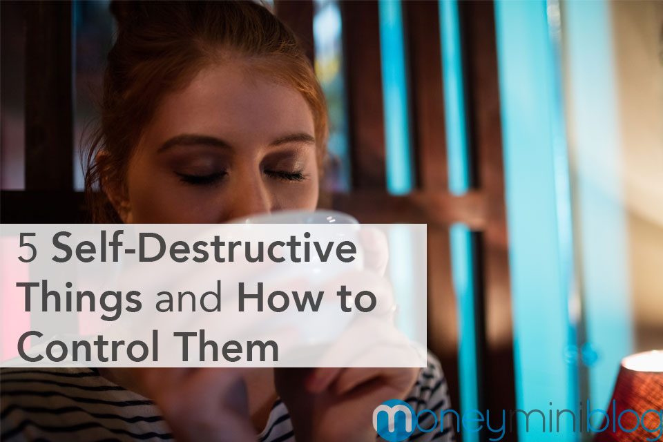 5 Self-Destructive Things and How to Control Them