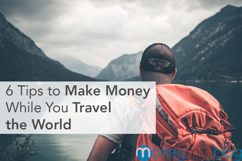 6 Tips to Make Money While You Travel the World