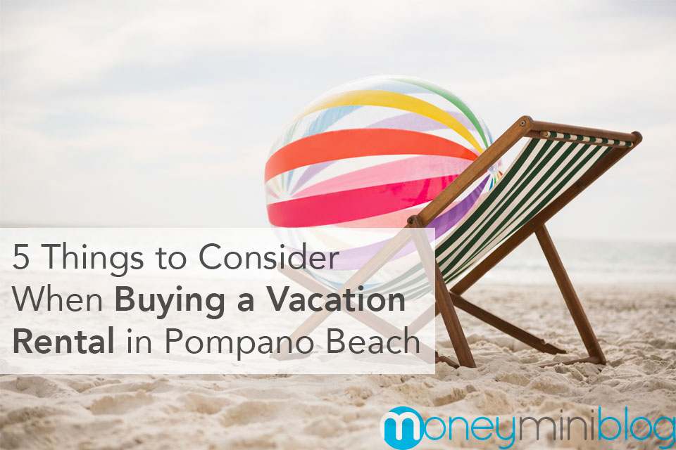 5 Things to Consider When Buying a Vacation Rental in Pompano Beach