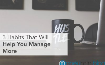 3 Habits That Will Help You Manage More