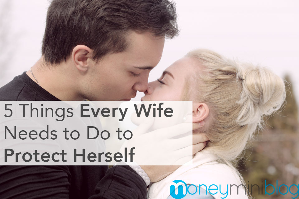 5 Things Every Wife Needs to Do to Protect Herself