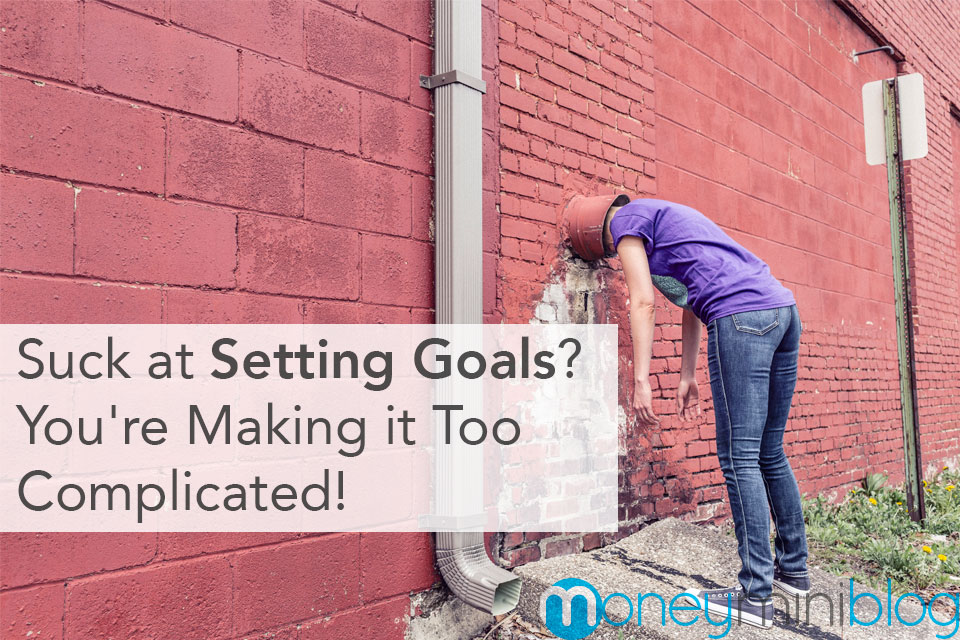 Suck at Setting Goals? You're Making it Too Complicated!