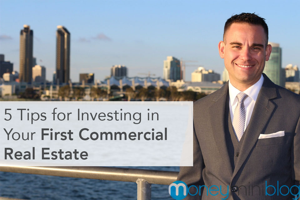 5 Tips for Investing in Your First Commercial Real Estate