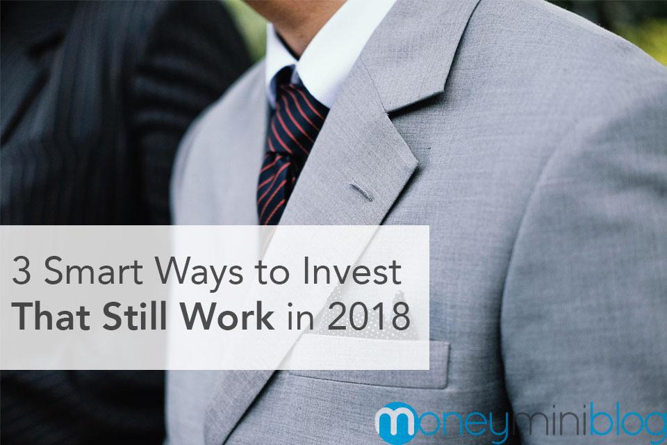 3 Smart Ways to Invest That Still Work in 2018