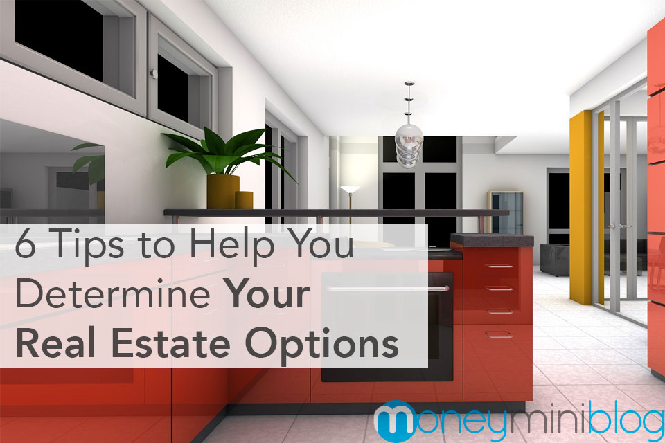 6 Tips to Help You Determine Your Real Estate Options