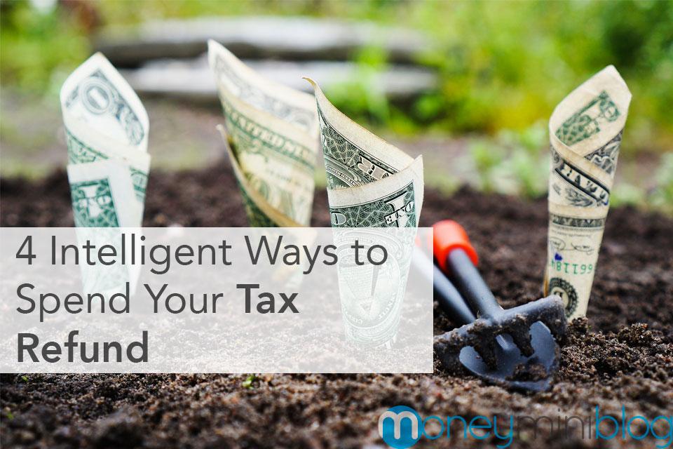 4 Intelligent Ways to Spend Your Tax Refund