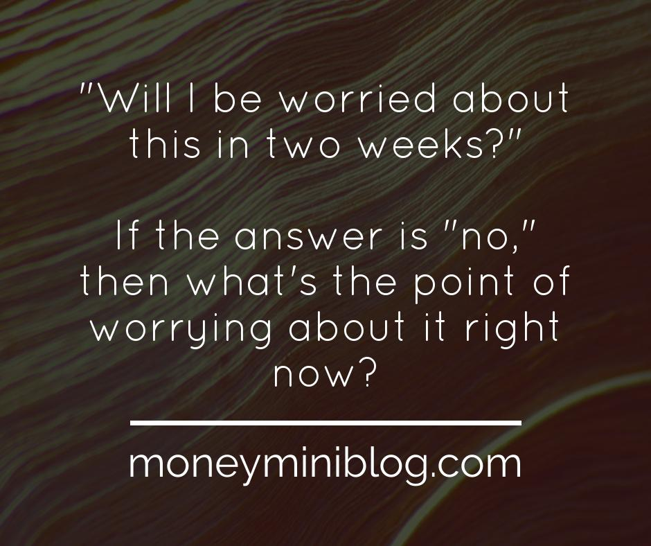 worried in two weeks why worry now